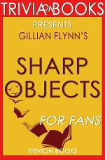Sharp Objects: A Novel by Gyllian Flynn (Trivia-On-Books)