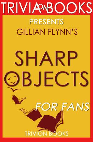 Sharp Objects  A Novel by Gyllian Flynn  Trivia On Books