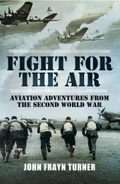 Fight for the Air: Aviation Adventures from the Second World War