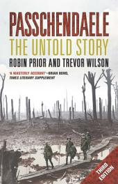 Passchendaele: The Untold Story; Third Edition
