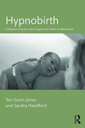 Hypnobirth: Evidence, practice and support for birth professionals
