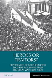 Heroes or Traitors?: Experiences of Southern Irish Soldiers Returning from the Great War 1919-1939