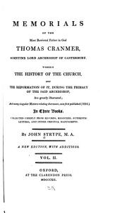Memorial of the Most Reverend Father in God Thomas Cranmer, Sometime Lord Archbishop of Canterbury: Wherein the History of the Church, and Reformation of It, During the Primacy of the Said Archbishop, are Greatly Illustrated; and Many Singular Matters Relating Thereunto, Now First Published (1694.)