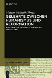Gelehrte zwischen Humanismus und Reformation: Kontexte der Universitätsgründung in Basel 1460