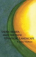 Saudi Arabia and the New Strategic Landscape