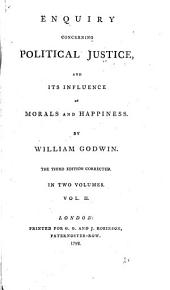 Enquiry Concerning Political Justice: And Its Influence on Morals and Happiness, Volume 2