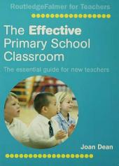 The Effective Primary School Classroom: The Essential Guide for New Teachers