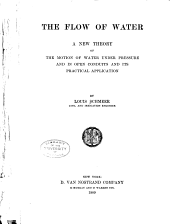 The Flow of Water: A New Theory of the Motion of Water Under Pressure and in Open Conduits and Its Pratical Application