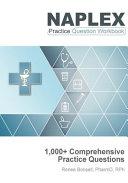 NAPLEX Practice Question Workbook  1 000  Comprehensive Practice Questions  2019 Edition