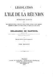 Législation de l'île de la Réunion: répertoire raisonne des lois, ordonnaces royales, etc., en vigeur dans cette colonie, Volume3