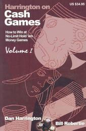 Harrington on Cash Games: How to Play No-Limit Hold 'em Cash Games, Volume 1