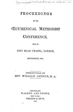 Proceedings of the  Ecumenical Methodist Conference  Held in City Road Chapel  London  September  1881 PDF