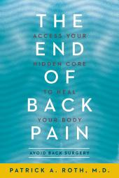 The End of Back Pain: Access Your Hidden Core to Heal Your Body