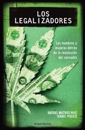 Los legalizadores: Los hombres y mujeres detrás de la revolución del cannabis