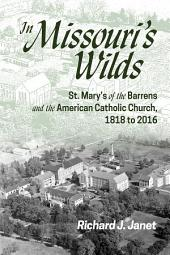 In Missouri's Wilds: St. Mary's of the Barrens and the American Catholic Church, 1818 to 2016