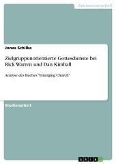 """Zielgruppenorientierte Gottesdienste bei Rick Warren und Dan Kimball: Analyse des Buches """"Emerging Church"""""""