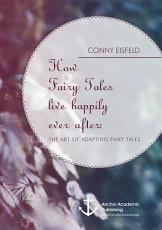 How Fairy Tales Live Happily Ever After   Analyzing  The Art of Adapting Fairy Tales PDF