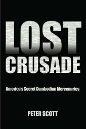 Lost Crusade: America's Secret Cambodian Mercenaries