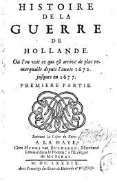 Histoire de la guerre de Hollande où l'on voit ce qui est arrivé de plus remarquable depuis l'année 1672 jusqu' en 1677: Volumes 1-2