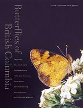 Butterflies of British Columbia: Including Western Alberta, Southern Yukon, the Alaska Panhandle, Washington, Northern Oregon, Northern Idaho, and Northwestern Montana