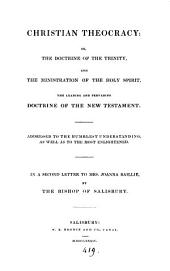 Christian theocracy, or, The doctrine of the Trinity, and the ministration of the Holy Spirit, the leading and pervading doctrine of the New Testament, a letter