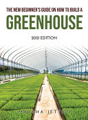 The New Beginner's Guide on How to Build a Greenhouse: 2021 Edition