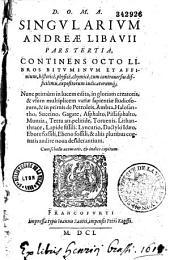 D. O. MA. Singularium Andreae Libavii pars tertia, contimens octo libros bituminium et affinium...