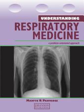 Understanding Respiratory Medicine: A Problem-Oriented Approach