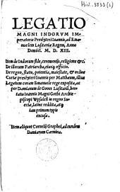 Legatio magni indorum imperatoris presbyteri Joannis, ad Emanuelem Lusitaniae regem anno Domini 1513 ...