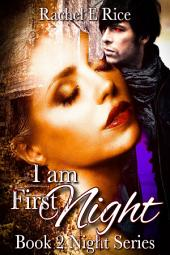 I Am First Night (A Vampire Paranormal Romance Erotic Mystery Crime Thriller) Book 2: vampire erotic romance mystery crime thriller