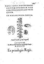 Pauli Iouii Nouocomensis Vitae duodecim vicecomitum Mediolani principum. Ex bibliotheca regia