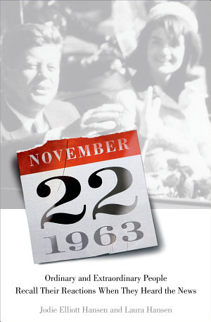 November 22  1963  Ordinary and Extraordinary People Recall Their Reactions When They Heard the News