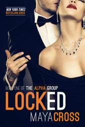 Locked: The Alpha Group Trilogy #1