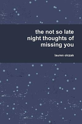 the not so late night thoughts of missing you