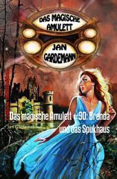Das magische Amulett #90: Brenda und das Spukhaus: Romantic Thriller