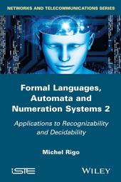 Formal Languages, Automata and Numeration Systems 2: Applications to Recognizability and Decidability, Volume 2