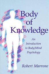 Body of Knowledge: An Introduction to Body/Mind Psychology