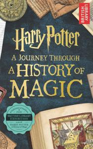 Harry Potter   A Journey Through A History of Magic Book