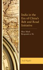 India in the Era of China   s Belt and Road Initiative PDF