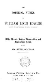The poetical works of William Lisle Bowles, with memoir, dissertation and notes by G. Gilfillan