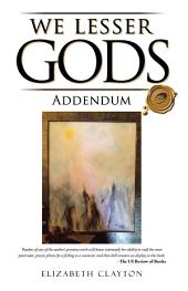We Lesser Gods Addendum