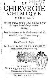 La chirurgie chimique medicale: ou est traicté amplement de l'origine des maladies & curation d'icelles : auec le discours de la Phlebotomie, ... plus le traitté des crises