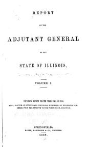 Report of the Adjutant General of the State of Illinois ... [1861-1866]: Volume 1