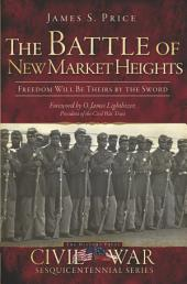 The Battle of New Market Heights: Freedom Will Be Theirs by the Sword