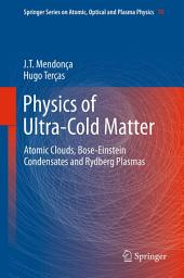 Physics of Ultra-Cold Matter: Atomic Clouds, Bose-Einstein Condensates and Rydberg Plasmas