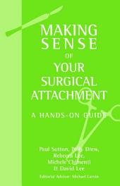 Making Sense of Your Surgical Attachment: A Hands-On Guide