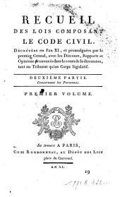 Recueil des lois composant le code civil, décretées en l'an XI, et promulguées par le premier consul, avec les discours, rapports et opinions prononcés dans le cours de la discussion, tant au tribunat qu'au corps législatif: Volumes1à2