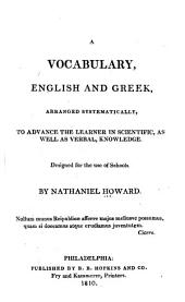 A Vocabulary, English and Greek, Arranged Systematically: To Advance the Learner in Scientific as Well as Verbal Knowledge : Designed for the Use of Schools