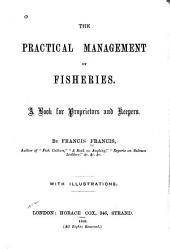The Practical Management of Fisheries: A Book for Proprietors and Keepers