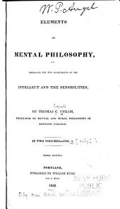 Elements of Mental Philosophy: Embracing the Two Departments of the Intellect and the Sensibilities, Volume 1